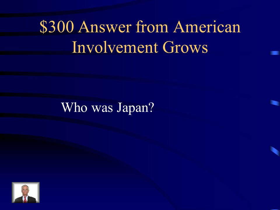 $300 Question from American Involvement Grows On December 7, 1941, who attacked the U.S.