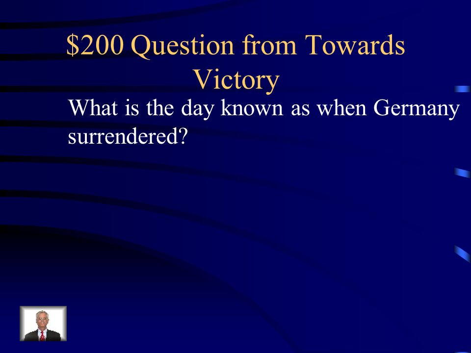$100 Answer from Towards Victory What is by capturing Berlin, Germany