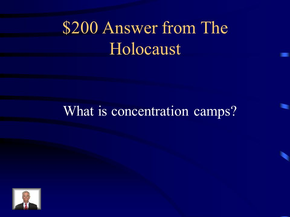 $200 Question from The Holocaust What type of camps did Hitler force Jews to live in