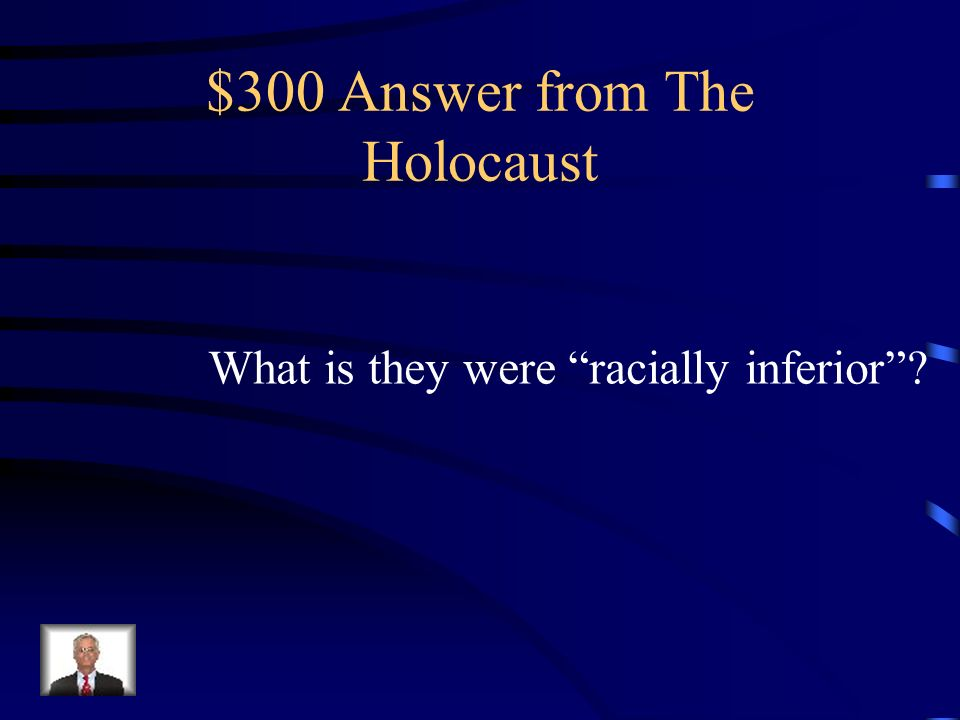 $300 Question from The Holocaust What did Hitler think about the Jews