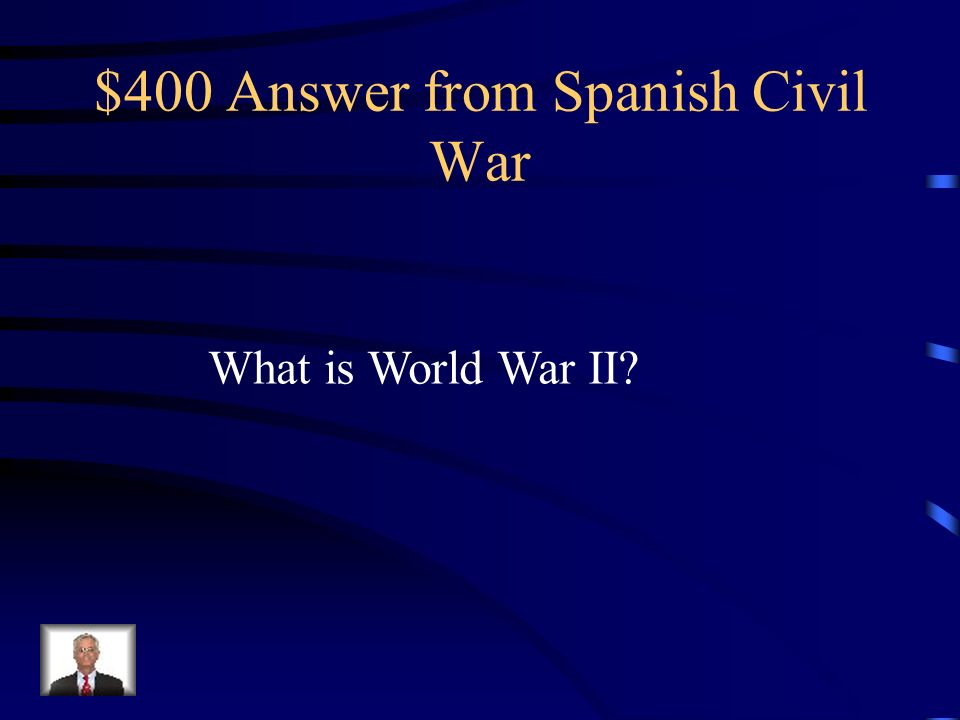 $400 Question from Spanish Civil War The Spanish Civil War was a dress rehearsal for what war