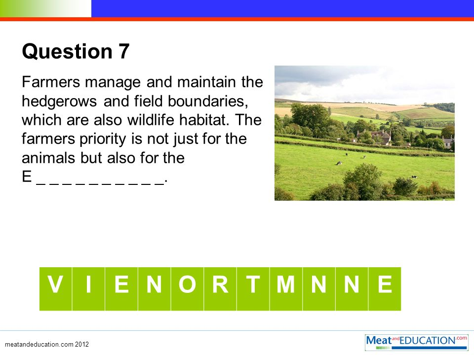Question 7 Farmers manage and maintain the hedgerows and field boundaries, which are also wildlife habitat.
