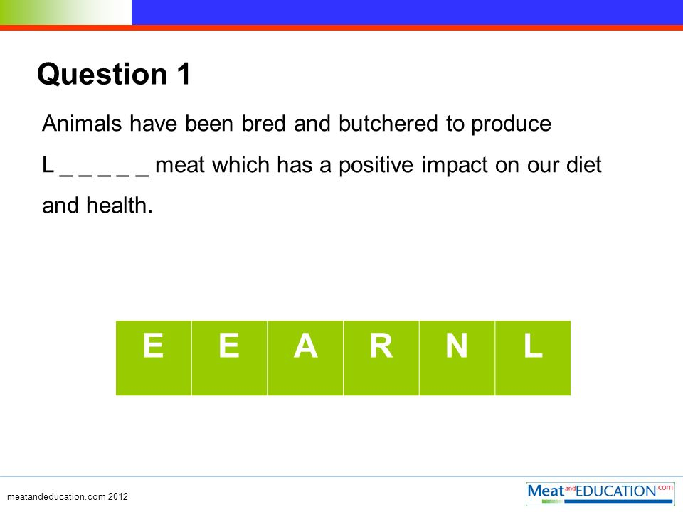 Animals have been bred and butchered to produce L _ _ _ _ _ meat which has a positive impact on our diet and health.