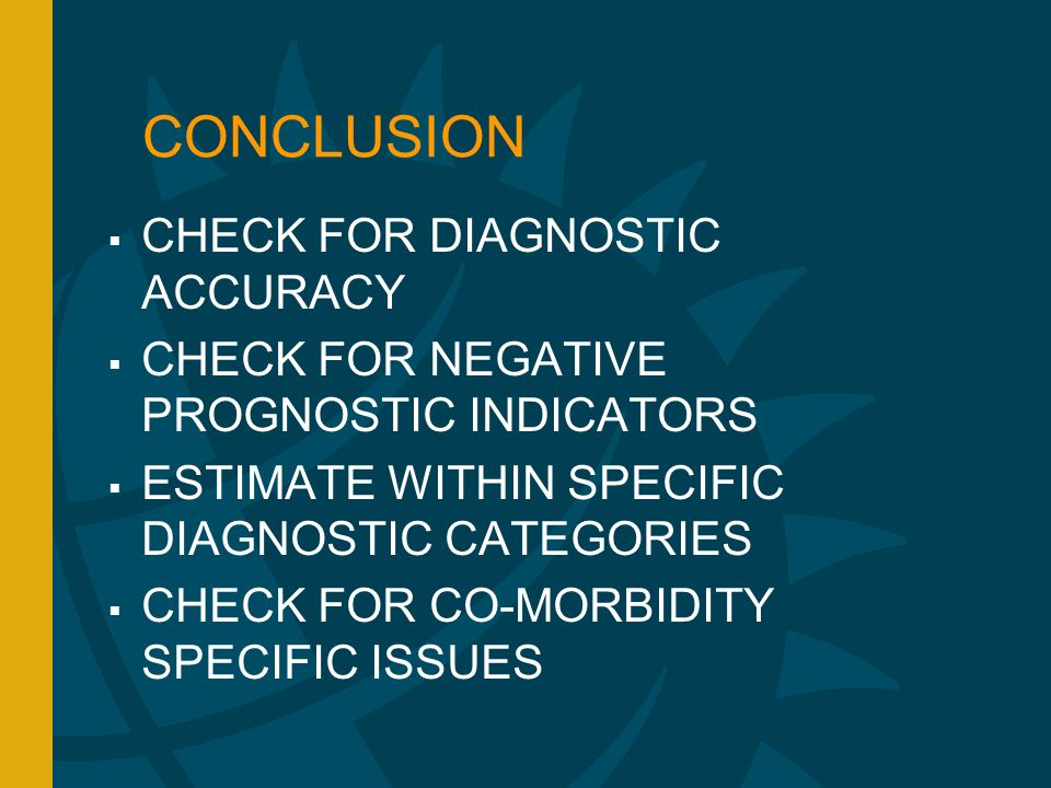 CONCLUSION CHECK FOR DIAGNOSTIC ACCURACY CHECK FOR NEGATIVE PROGNOSTIC INDICATORS ESTIMATE WITHIN SPECIFIC DIAGNOSTIC CATEGORIES CHECK FOR CO-MORBIDITY SPECIFIC ISSUES