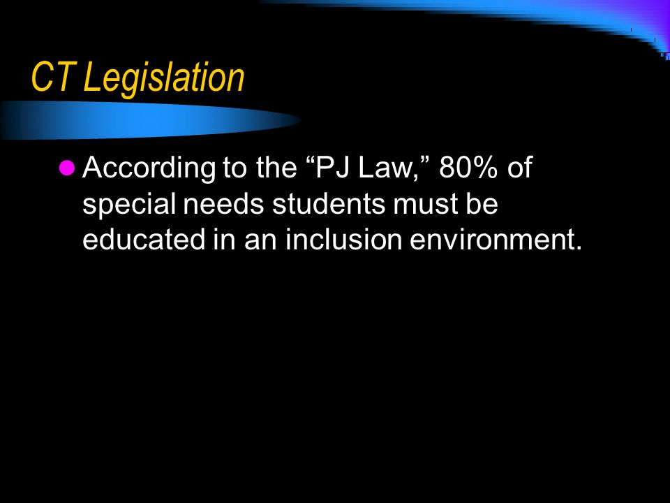 CT Legislation According to the PJ Law, 80% of special needs students must be educated in an inclusion environment.