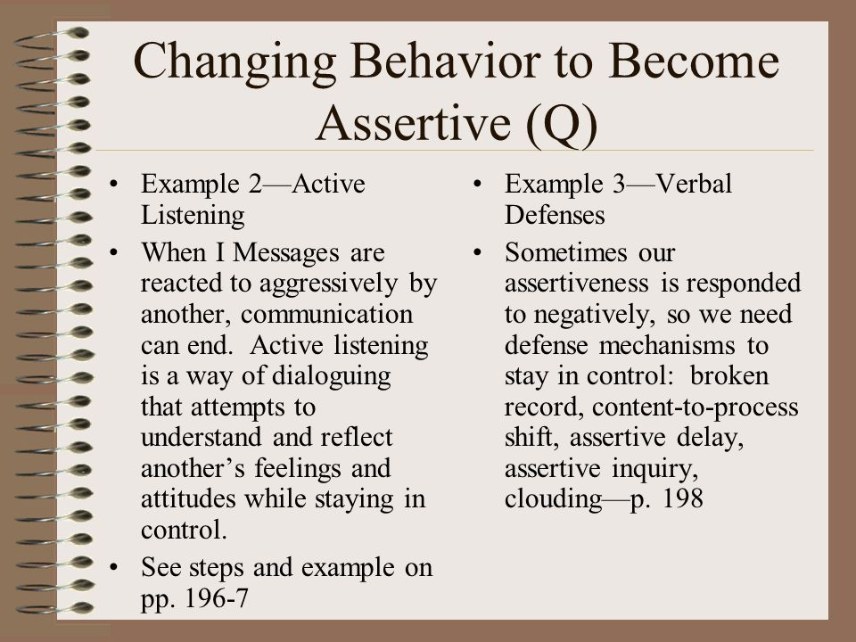 Changing Behavior to Become Assertive (Q) Example 2Active Listening When I Messages are reacted to aggressively by another, communication can end.