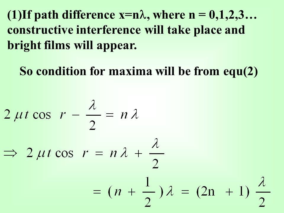 (1)If path difference x=n, where n = 0,1,2,3… constructive interference will take place and bright films will appear.