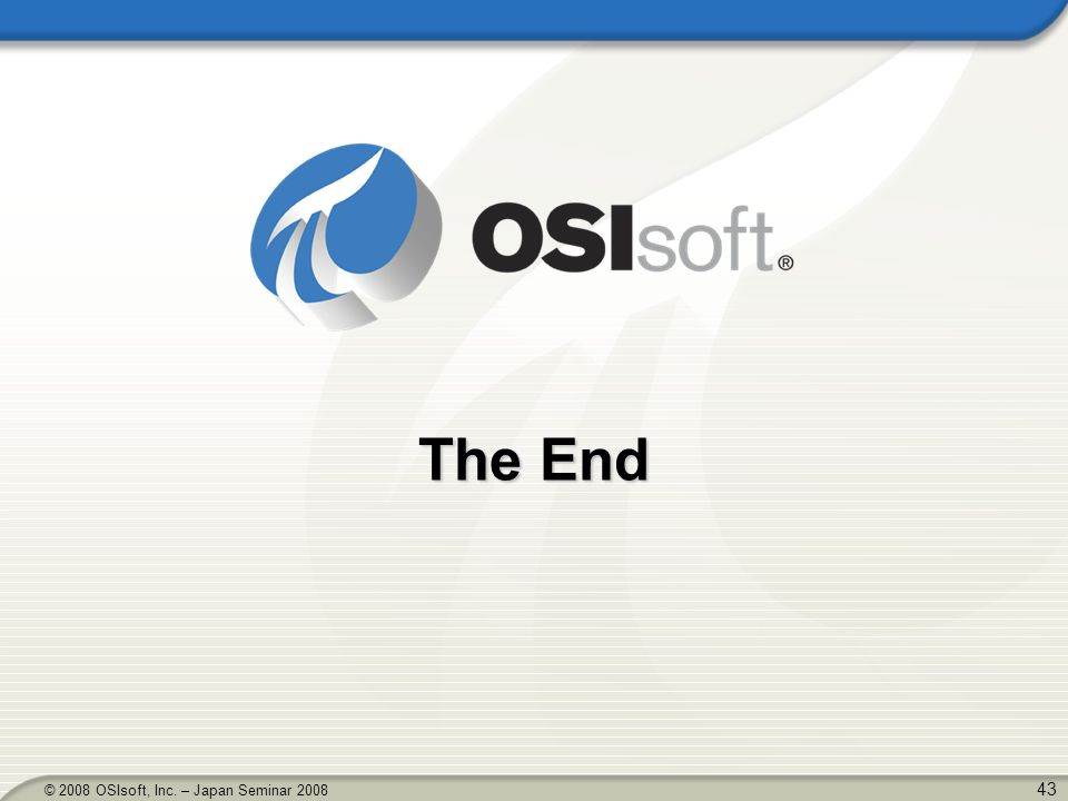 43 © 2008 OSIsoft, Inc. – Japan Seminar 2008 The End