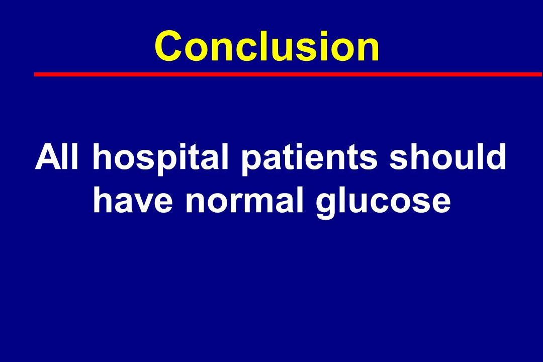 Hospital Target Blood Glucose (mg/dL) l 80 – 110 in ICU patients l 80 – 140 in other Surgical and Medical Patients l 70 – 100 in Pregnancy Bode et al Endocrine Practice July 2004
