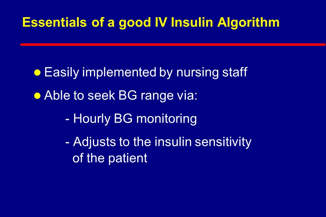The Ideal IV Insulin Protocol l Easily ordered (signature only) l Effective (Gets to goal quickly) l Safe (Minimal risk of hypoglycemia) l Easily implemented l Able to be used hospital wide