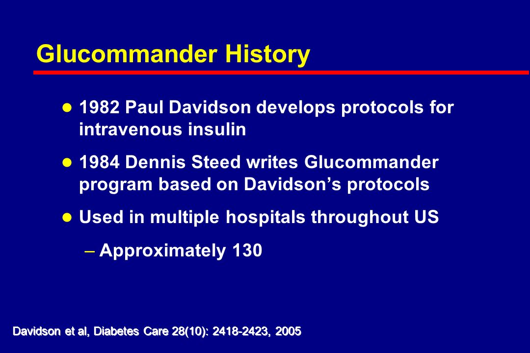 Solution - Glucommander l Computer directed insulin infusion –Complexity is moved to the computer –Standardization is achieved Davidson et al, Diabetes Care 28(10): , 2005