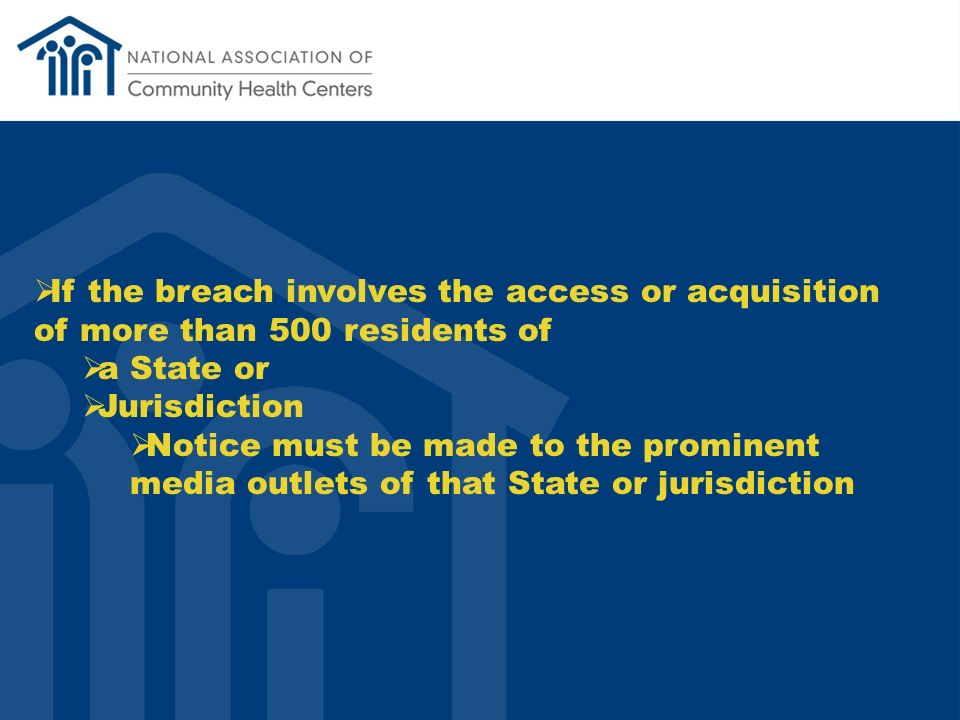 If the breach involves the access or acquisition of more than 500 residents of a State or Jurisdiction Notice must be made to the prominent media outlets of that State or jurisdiction