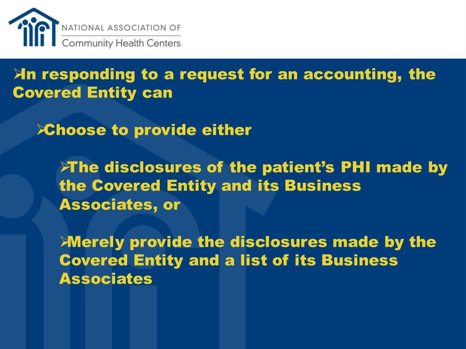 In responding to a request for an accounting, the Covered Entity can Choose to provide either The disclosures of the patients PHI made by the Covered Entity and its Business Associates, or Merely provide the disclosures made by the Covered Entity and a list of its Business Associates