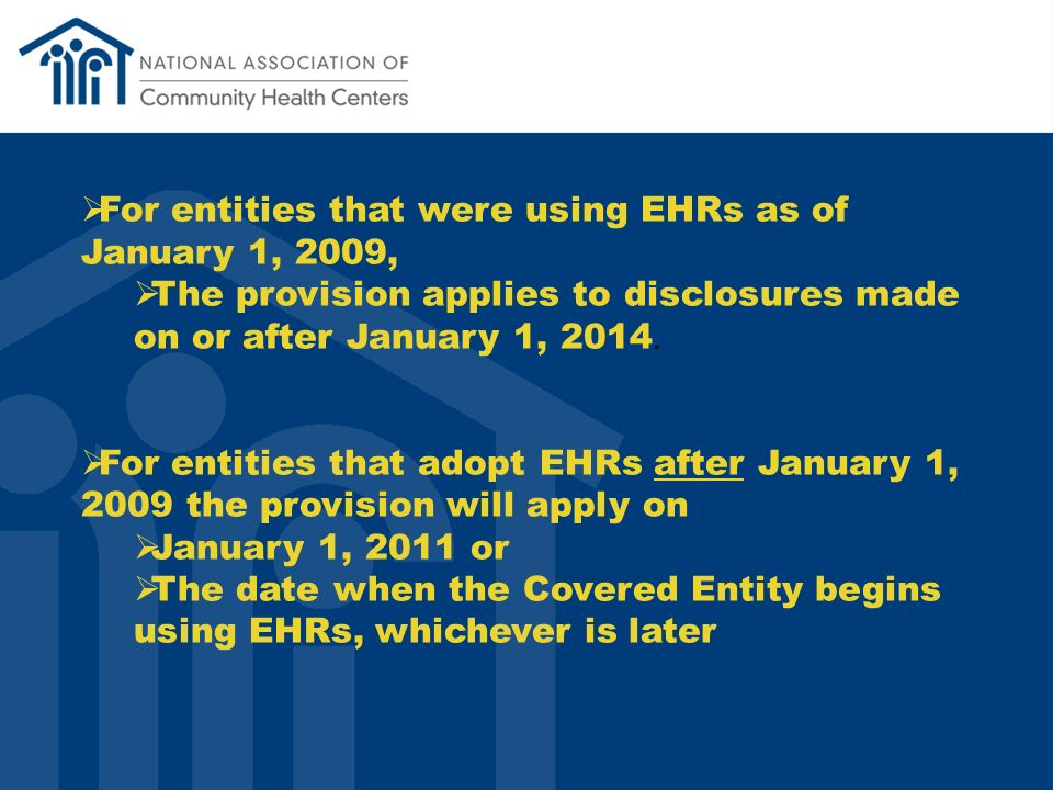 For entities that were using EHRs as of January 1, 2009, The provision applies to disclosures made on or after January 1, 2014.