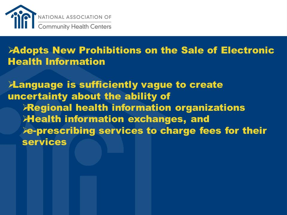 Adopts New Prohibitions on the Sale of Electronic Health Information Language is sufficiently vague to create uncertainty about the ability of Regional health information organizations Health information exchanges, and e-prescribing services to charge fees for their services