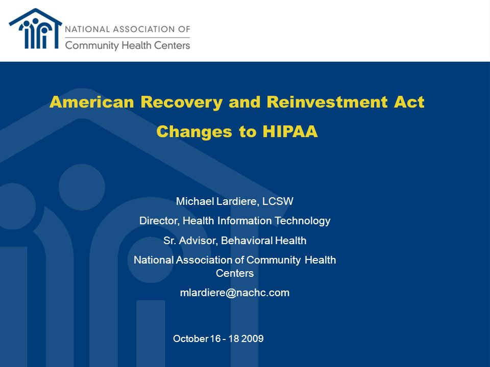 American Recovery and Reinvestment Act Changes to HIPAA Michael Lardiere, LCSW Director, Health Information Technology Sr.
