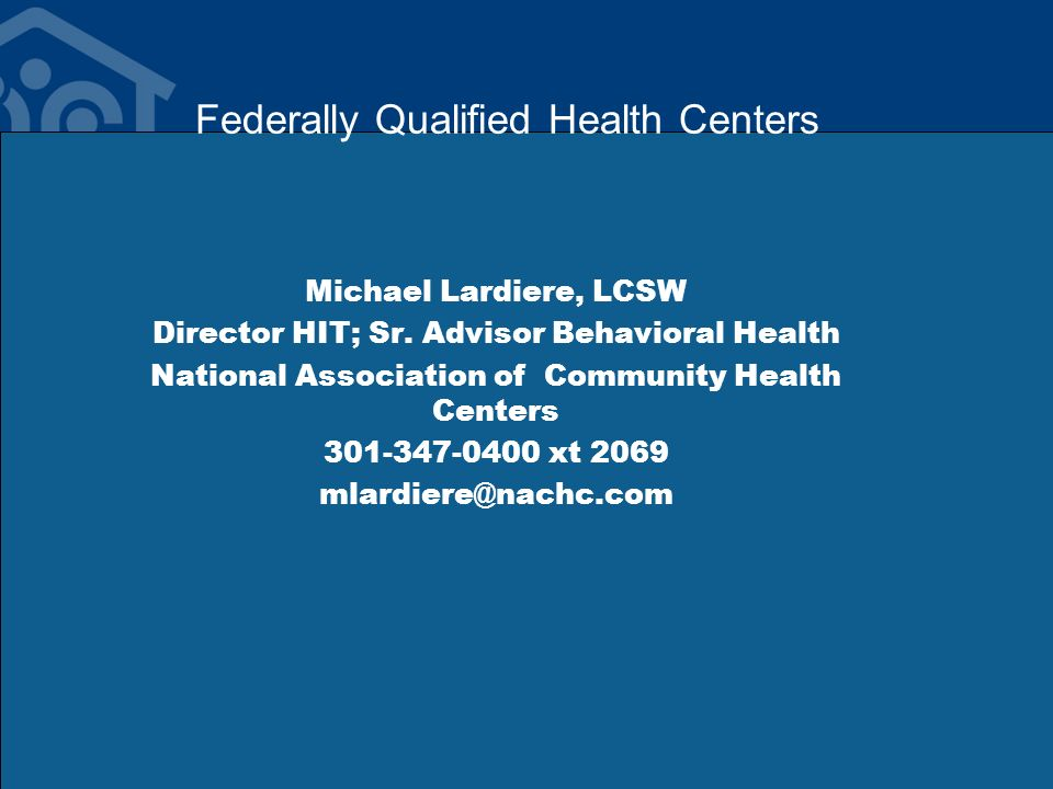 Federally Qualified Health Centers Michael Lardiere, LCSW Director HIT; Sr.