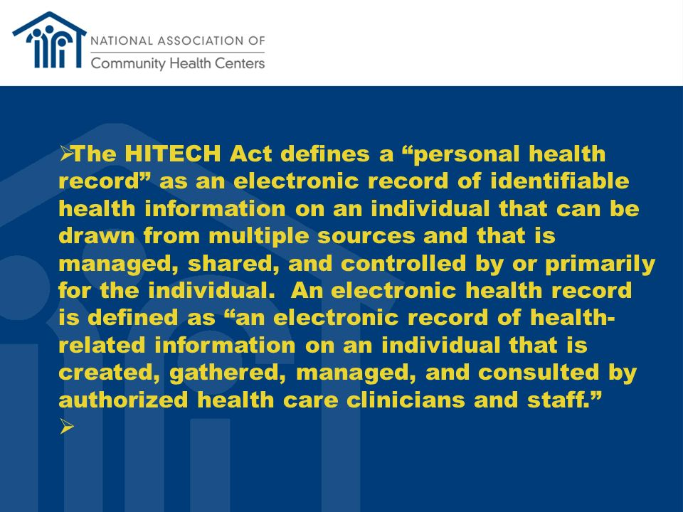 The HITECH Act defines a personal health record as an electronic record of identifiable health information on an individual that can be drawn from multiple sources and that is managed, shared, and controlled by or primarily for the individual.