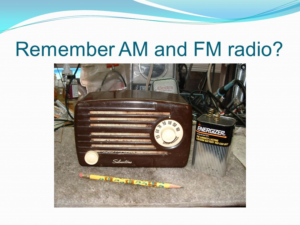 Remember AM and FM radio
