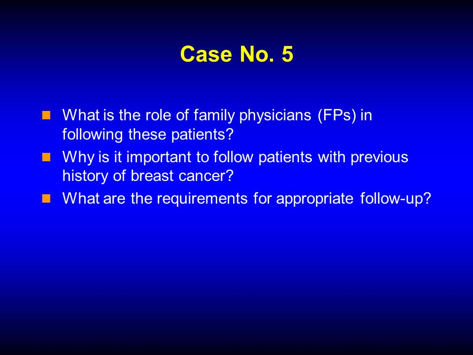 Case No. 5 What is the role of family physicians (FPs) in following these patients.