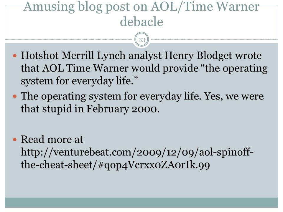Amusing blog post on AOL/Time Warner debacle Hotshot Merrill Lynch analyst Henry Blodget wrote that AOL Time Warner would provide the operating system for everyday life.
