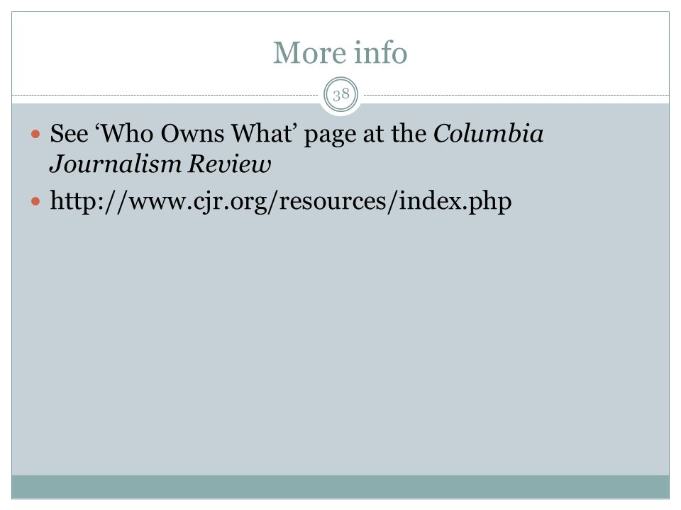 More info See Who Owns What page at the Columbia Journalism Review   38