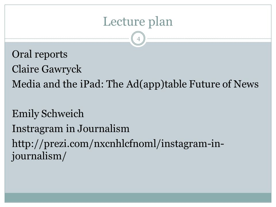 Lecture plan Oral reports Claire Gawryck Media and the iPad: The Ad(app)table Future of News Emily Schweich Instragram in Journalism   journalism/ 4