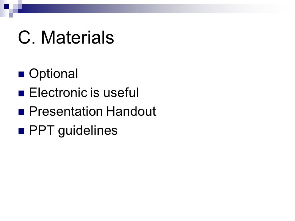 C. Materials Optional Electronic is useful Presentation Handout PPT guidelines