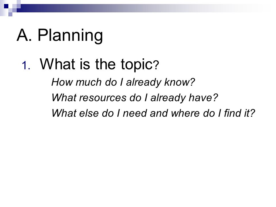 A. Planning 1. What is the topic . How much do I already know.