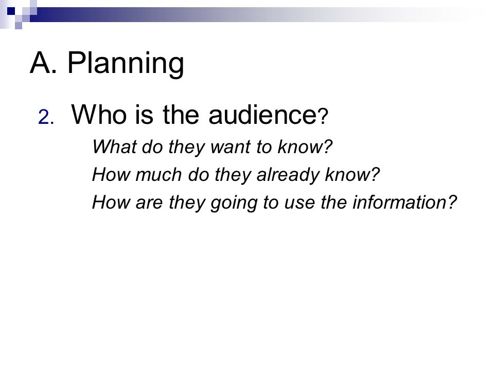 A. Planning 2. Who is the audience . What do they want to know.