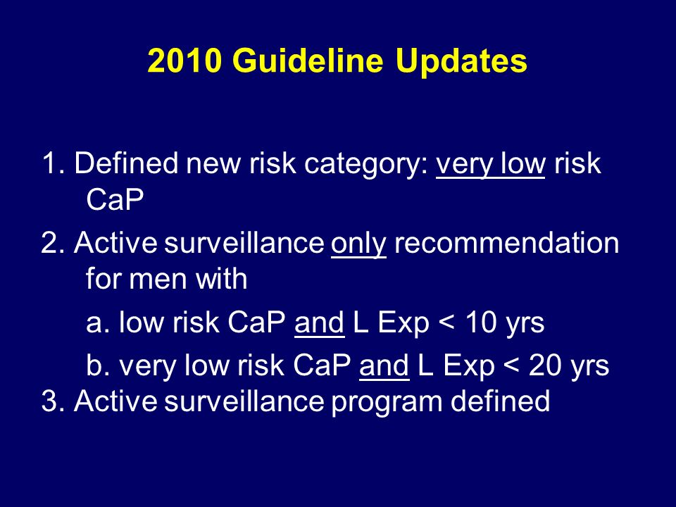 2010 Guideline Updates 1. Defined new risk category: very low risk CaP 2.