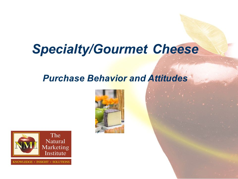 Specialty/Gourmet Cheese Purchase Behavior and Attitudes