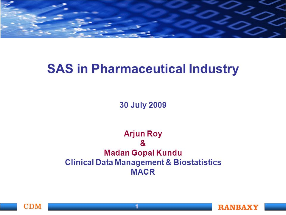 CDM 1 SAS in Pharmaceutical Industry 30 July 2009 Arjun Roy & Madan Gopal Kundu Clinical Data Management & Biostatistics MACR
