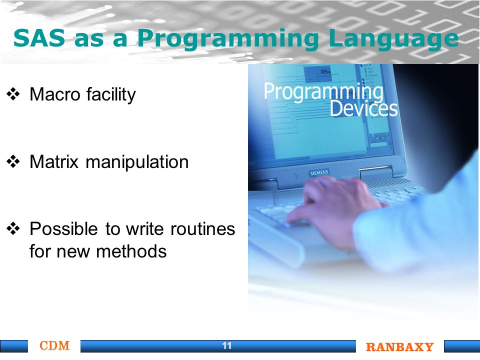 CDM 11 SAS as a Programming Language Macro facility Matrix manipulation Possible to write routines for new methods