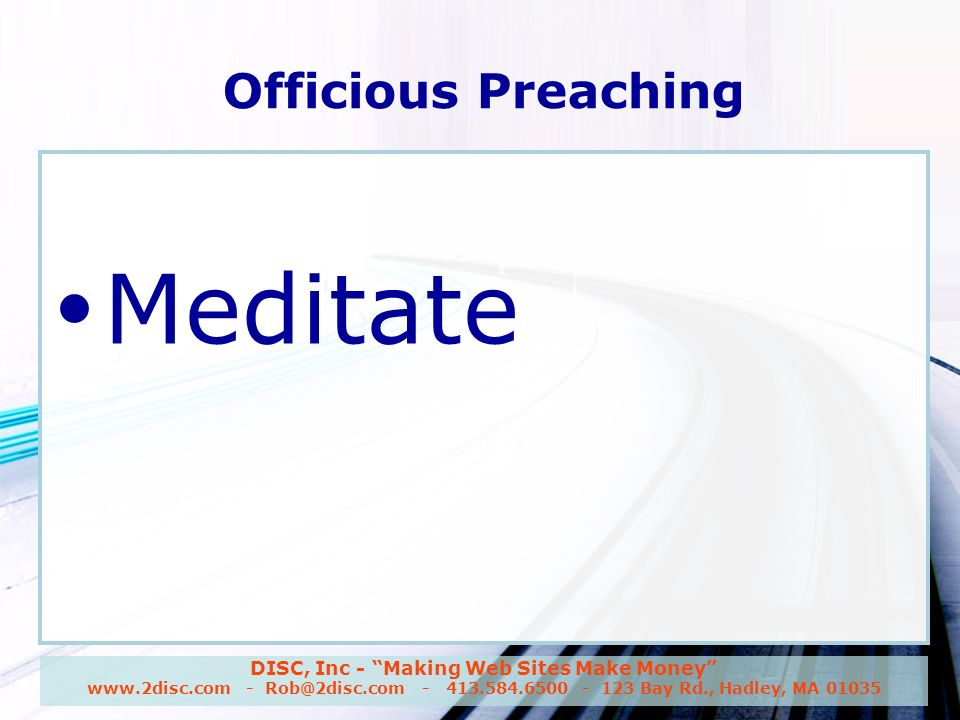 DISC, Inc - Making Web Sites Make Money www.2disc.com - Rob@2disc.com - 413.584.6500 - 123 Bay Rd., Hadley, MA 01035 Officious Preaching Meditate