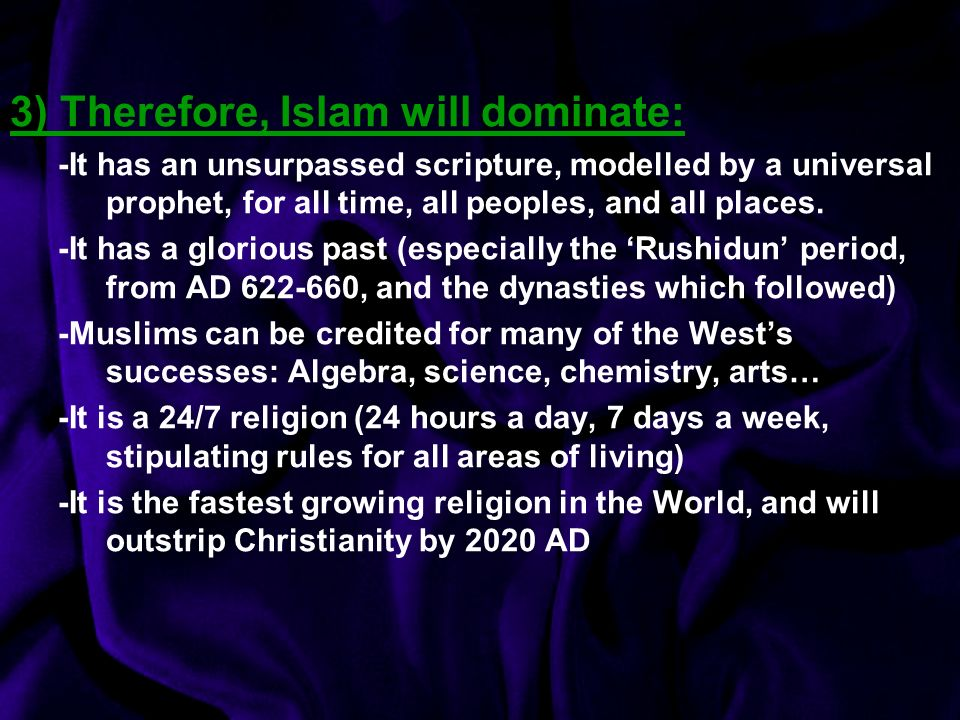 3) Therefore, Islam will dominate: -It has an unsurpassed scripture, modelled by a universal prophet, for all time, all peoples, and all places.