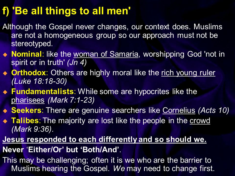 f) Be all things to all men Although the Gospel never changes, our context does.