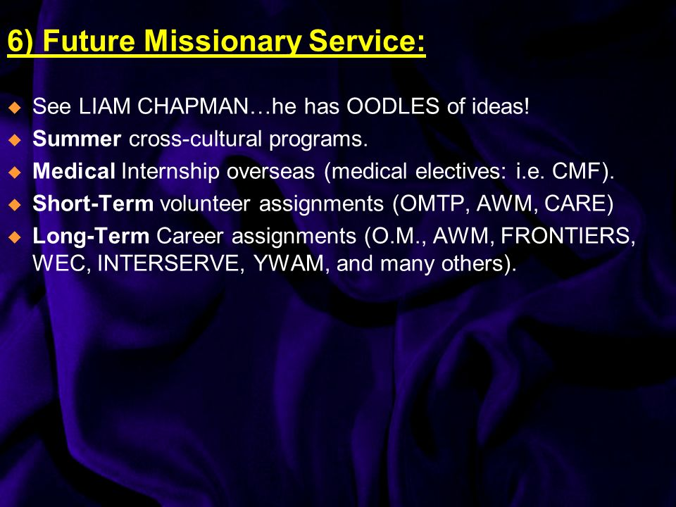 6) Future Missionary Service: See LIAM CHAPMAN…he has OODLES of ideas.