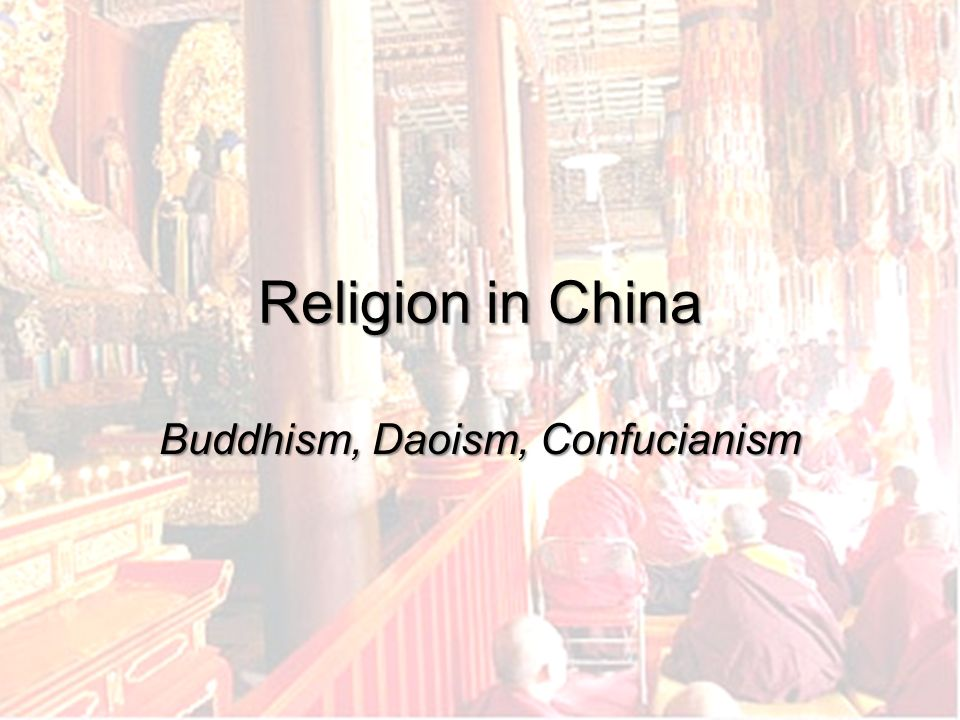Religion in China Buddhism, Daoism, Confucianism