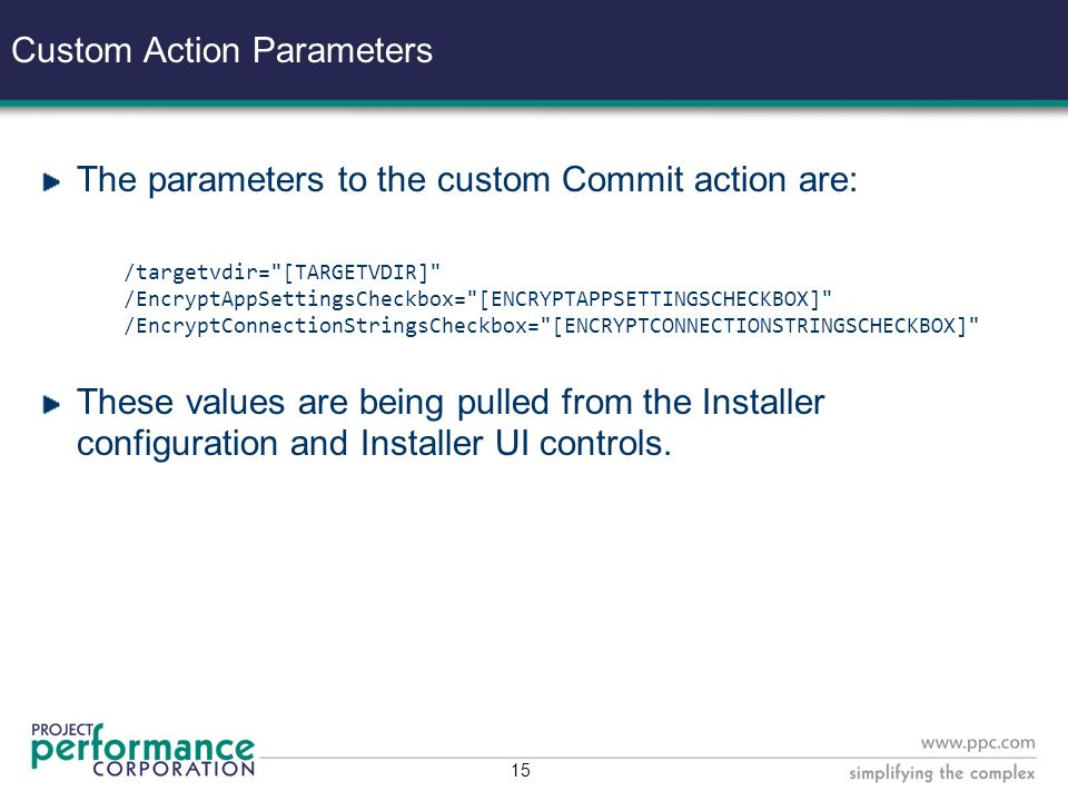 14 Custom Action Parameters Follow the format /ParameterName=ParameterValue