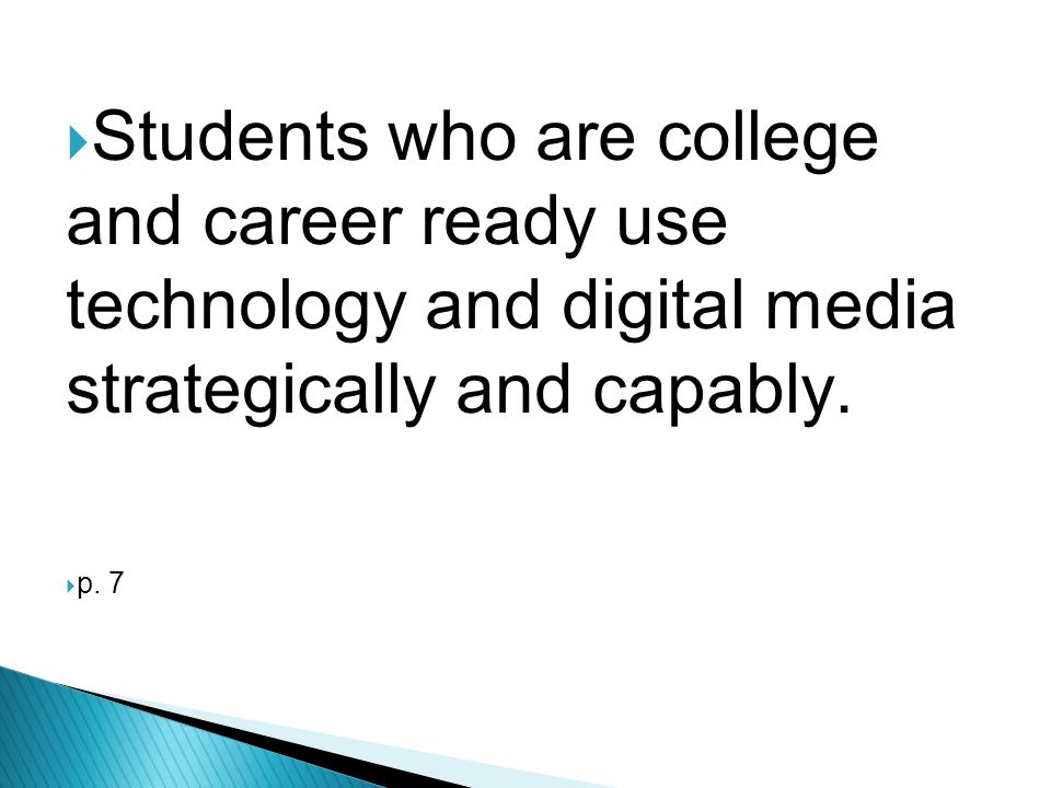 Students who are college and career ready use technology and digital media strategically and capably.