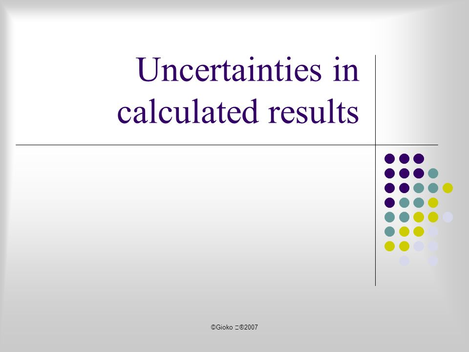 ©Gioko ®2007 Uncertainties in calculated results