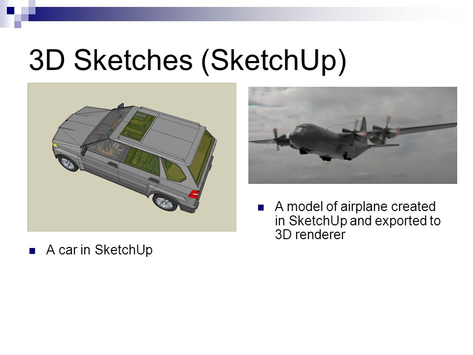 3D Sketches (SketchUp) A car in SketchUp A model of airplane created in SketchUp and exported to 3D renderer