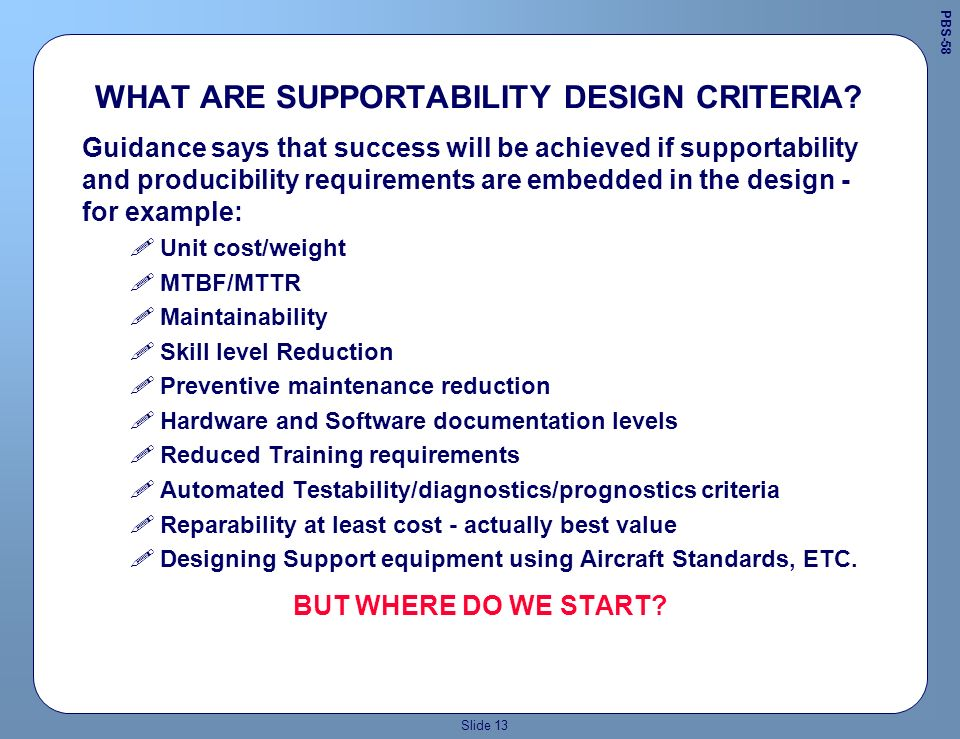 Slide 12 And This Subordinate Supportability elements : 01- 09 support general codes - Work Unit Code reflects system data definition for historical data collection or for new systems 2) Preventive maintenance 3) Corrective maintenance 4) Resource consideration 5) Personnel requirements 6) Support equipment and facilities