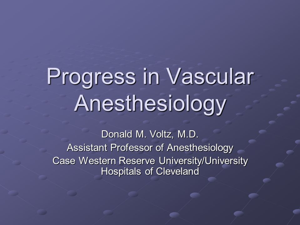 Progress in Vascular Anesthesiology Donald M. Voltz, M.D.