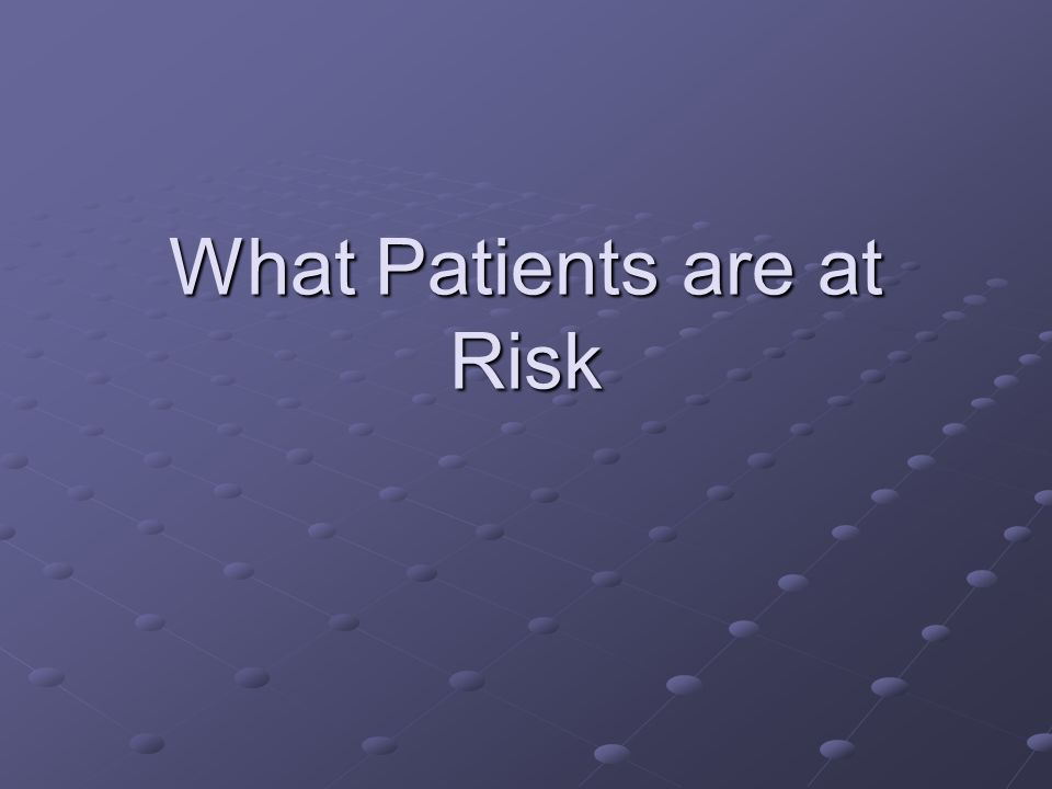 What Patients are at Risk