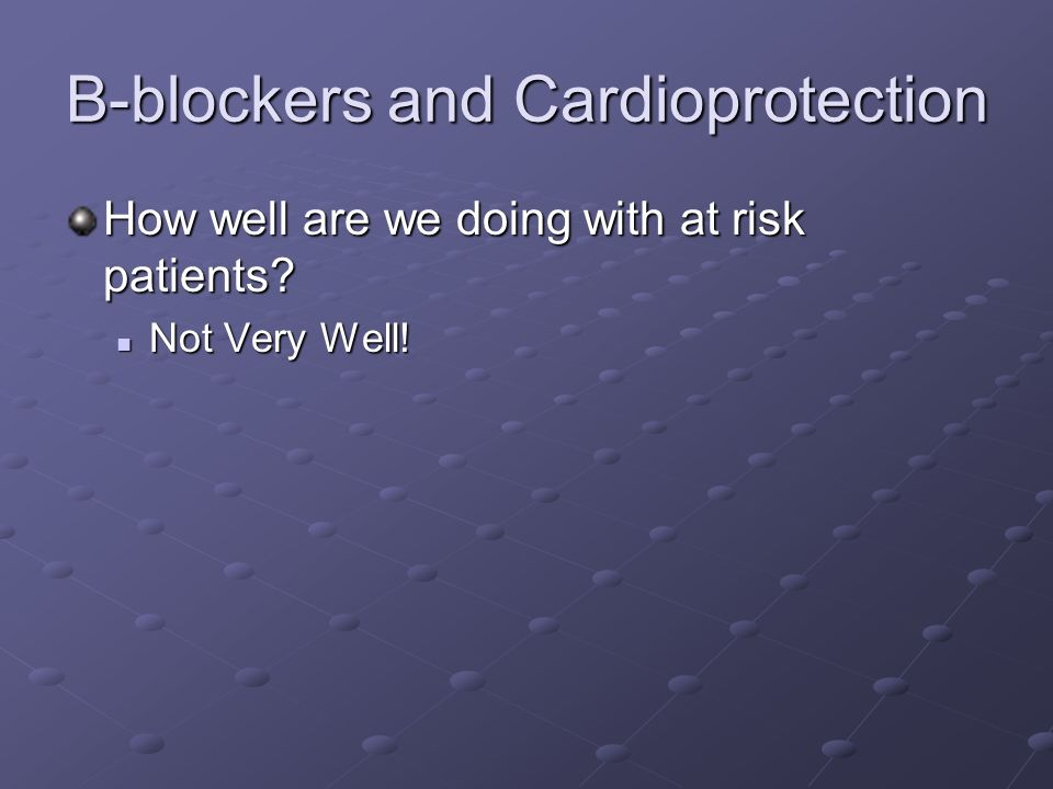 B-blockers and Cardioprotection How well are we doing with at risk patients.