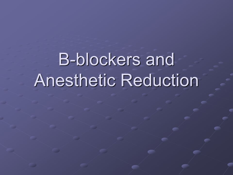 B-blockers and Anesthetic Reduction