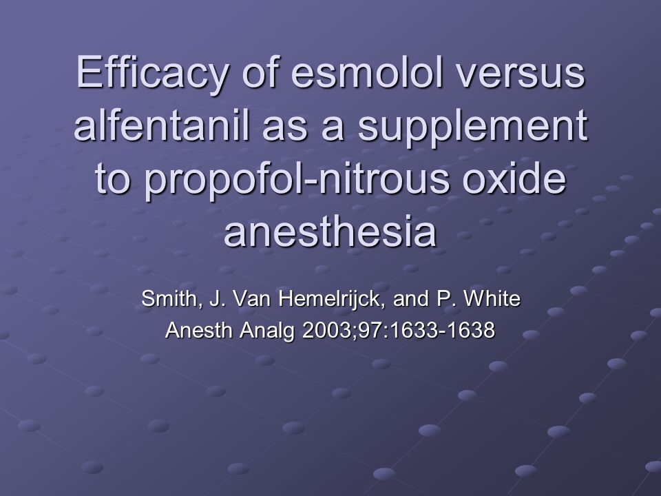 Efficacy of esmolol versus alfentanil as a supplement to propofol-nitrous oxide anesthesia Smith, J.