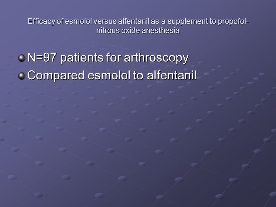 Efficacy of esmolol versus alfentanil as a supplement to propofol- nitrous oxide anesthesia N=97 patients for arthroscopy Compared esmolol to alfentanil